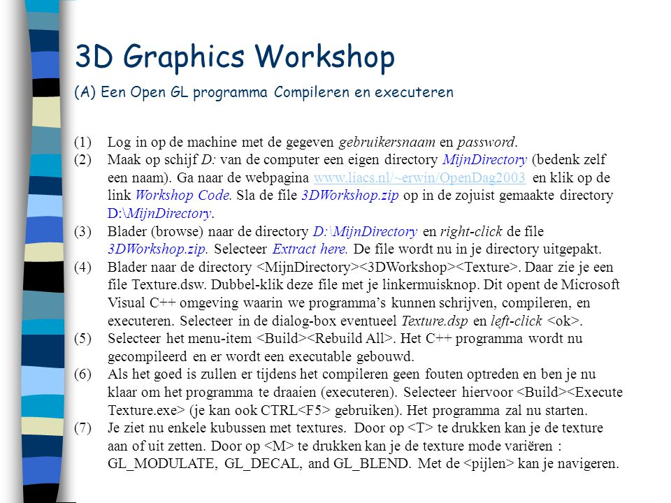 3D Graphics Workshop (A) Een Open GL programma Compileren en executeren (1)Log in op de machine met de gegeven gebruikersnaam en password.