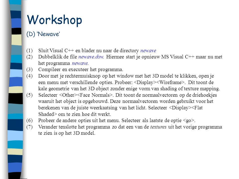 Workshop (D) 'Newave' (1)Sluit Visual C++ en blader nu naar de directory newave (2)Dubbelklik de file newave.dsw.