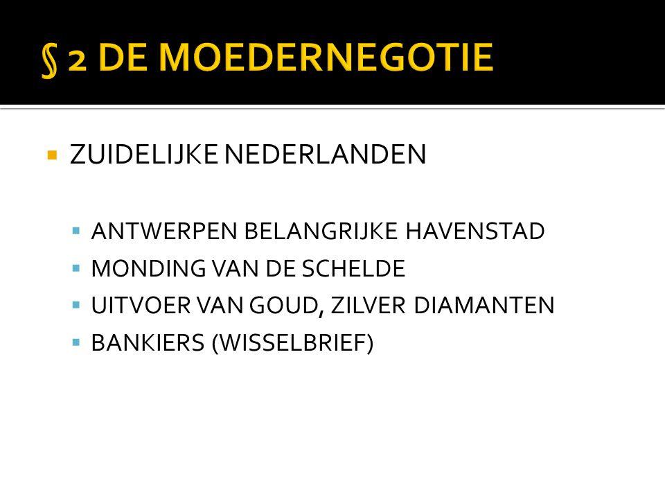  ZUIDELIJKE NEDERLANDEN  ANTWERPEN BELANGRIJKE HAVENSTAD  MONDING VAN DE SCHELDE  UITVOER VAN GOUD, ZILVER DIAMANTEN  BANKIERS (WISSELBRIEF)