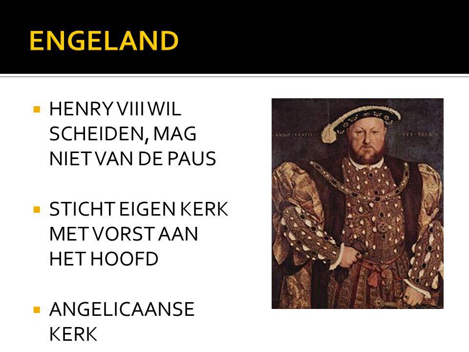  HENRY VIII WIL SCHEIDEN, MAG NIET VAN DE PAUS  STICHT EIGEN KERK MET VORST AAN HET HOOFD  ANGELICAANSE KERK