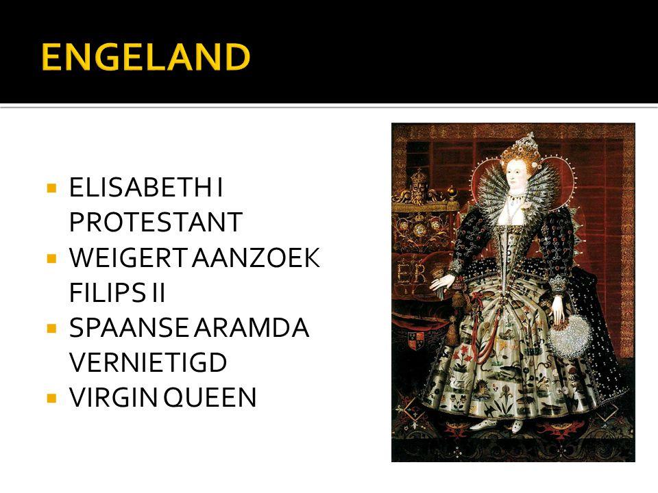  ELISABETH I PROTESTANT  WEIGERT AANZOEK FILIPS II  SPAANSE ARAMDA VERNIETIGD  VIRGIN QUEEN
