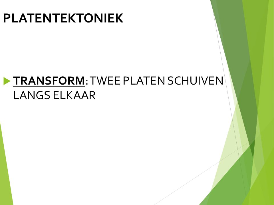 PLATENTEKTONIEK  TRANSFORM: TWEE PLATEN SCHUIVEN LANGS ELKAAR