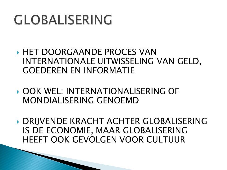  HET DOORGAANDE PROCES VAN INTERNATIONALE UITWISSELING VAN GELD, GOEDEREN EN INFORMATIE  OOK WEL: INTERNATIONALISERING OF MONDIALISERING GENOEMD  D