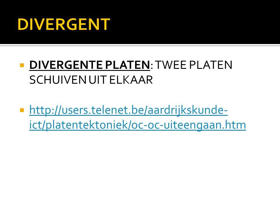  DIVERGENTE PLATEN: TWEE PLATEN SCHUIVEN UIT ELKAAR  http://users.telenet.be/aardrijkskunde- ict/platentektoniek/oc-oc-uiteengaan.htm http://users.t