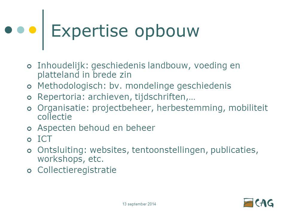 13 september 2014 Expertise opbouw Inhoudelijk: geschiedenis landbouw, voeding en platteland in brede zin Methodologisch: bv.