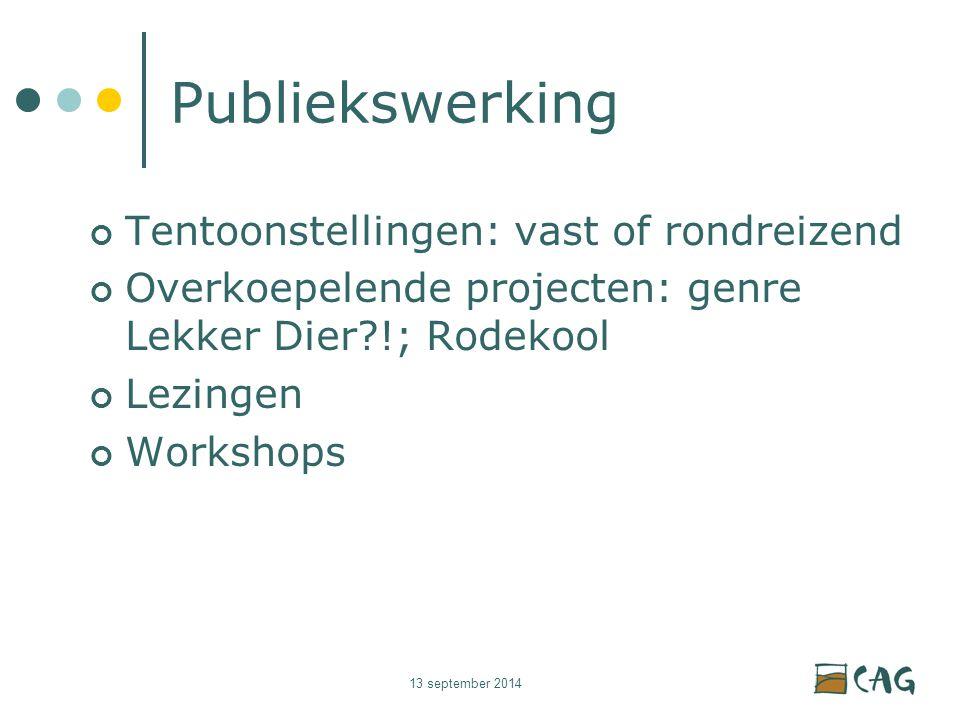 13 september 2014 Publiekswerking Tentoonstellingen: vast of rondreizend Overkoepelende projecten: genre Lekker Dier !; Rodekool Lezingen Workshops