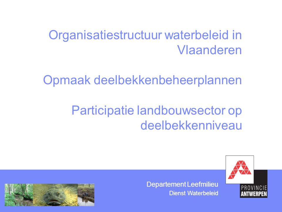 Departement Leefmilieu Dienst Waterbeleid Organisatiestructuur waterbeleid in Vlaanderen Opmaak deelbekkenbeheerplannen Participatie landbouwsector op deelbekkenniveau