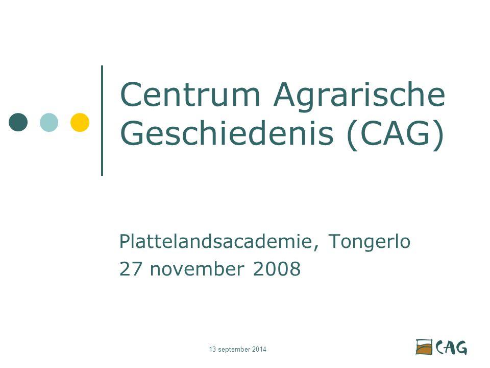 13 september 2014 Centrum Agrarische Geschiedenis (CAG) Plattelandsacademie, Tongerlo 27 november 2008