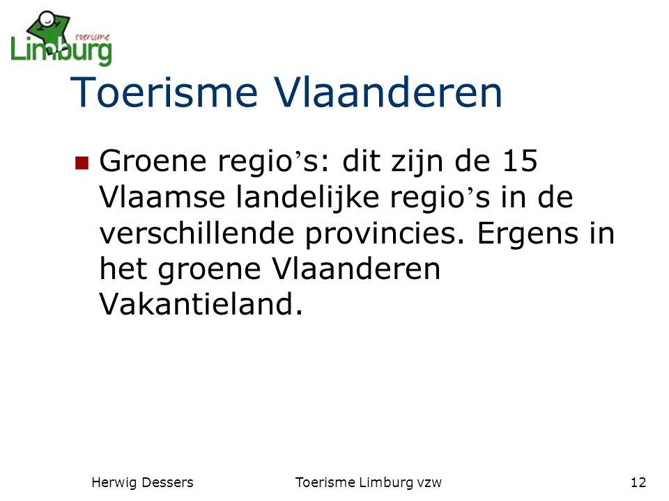 Herwig DessersToerisme Limburg vzw12 Toerisme Vlaanderen Groene regio ' s: dit zijn de 15 Vlaamse landelijke regio ' s in de verschillende provincies.