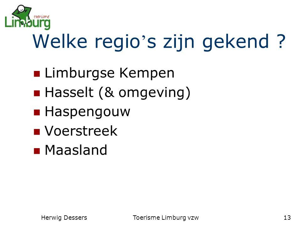Herwig DessersToerisme Limburg vzw13 Welke regio ' s zijn gekend .
