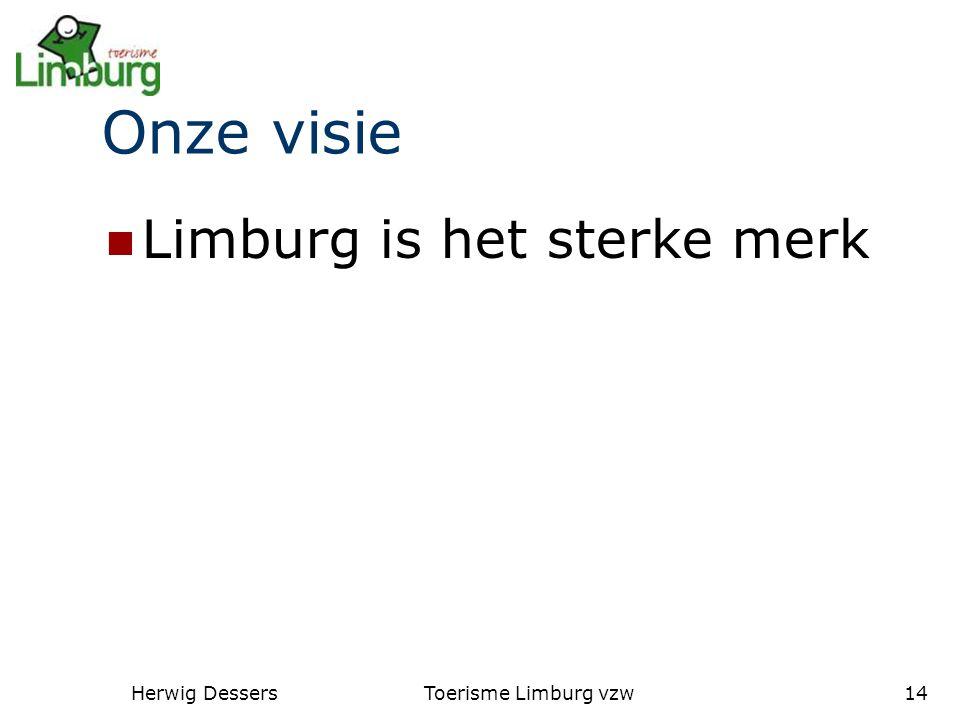 Herwig DessersToerisme Limburg vzw14 Onze visie Limburg is het sterke merk