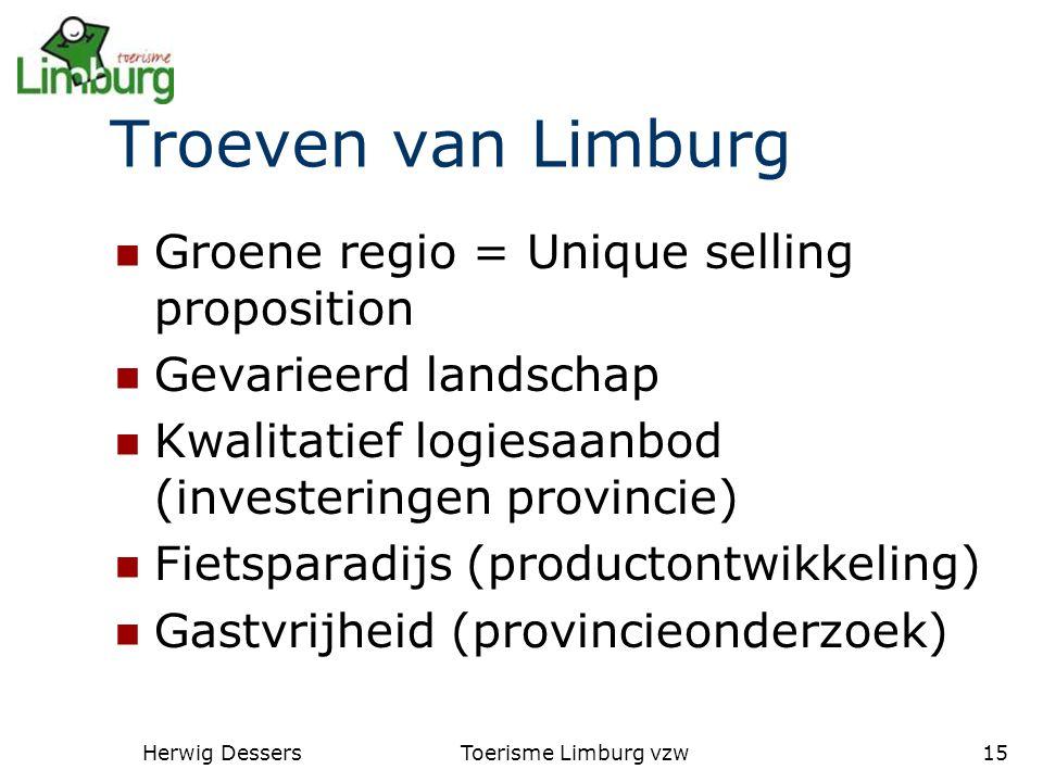 Herwig DessersToerisme Limburg vzw15 Troeven van Limburg Groene regio = Unique selling proposition Gevarieerd landschap Kwalitatief logiesaanbod (investeringen provincie) Fietsparadijs (productontwikkeling) Gastvrijheid (provincieonderzoek)