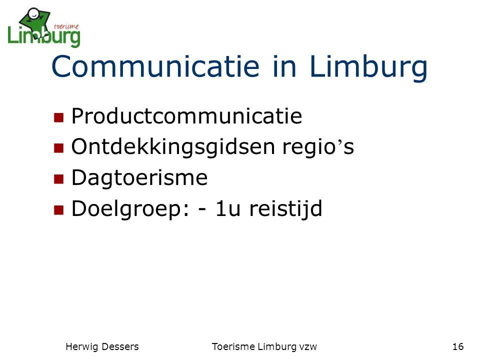 Herwig DessersToerisme Limburg vzw16 Communicatie in Limburg Productcommunicatie Ontdekkingsgidsen regio ' s Dagtoerisme Doelgroep: - 1u reistijd