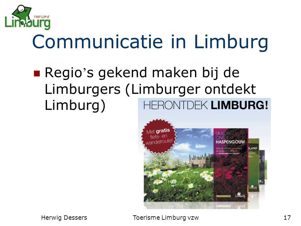 Herwig DessersToerisme Limburg vzw17 Communicatie in Limburg Regio ' s gekend maken bij de Limburgers (Limburger ontdekt Limburg)