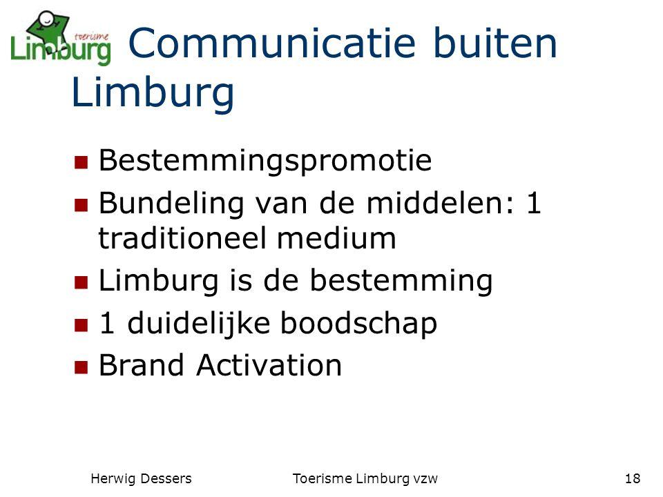 Herwig DessersToerisme Limburg vzw18 Communicatie buiten Limburg Bestemmingspromotie Bundeling van de middelen: 1 traditioneel medium Limburg is de bestemming 1 duidelijke boodschap Brand Activation