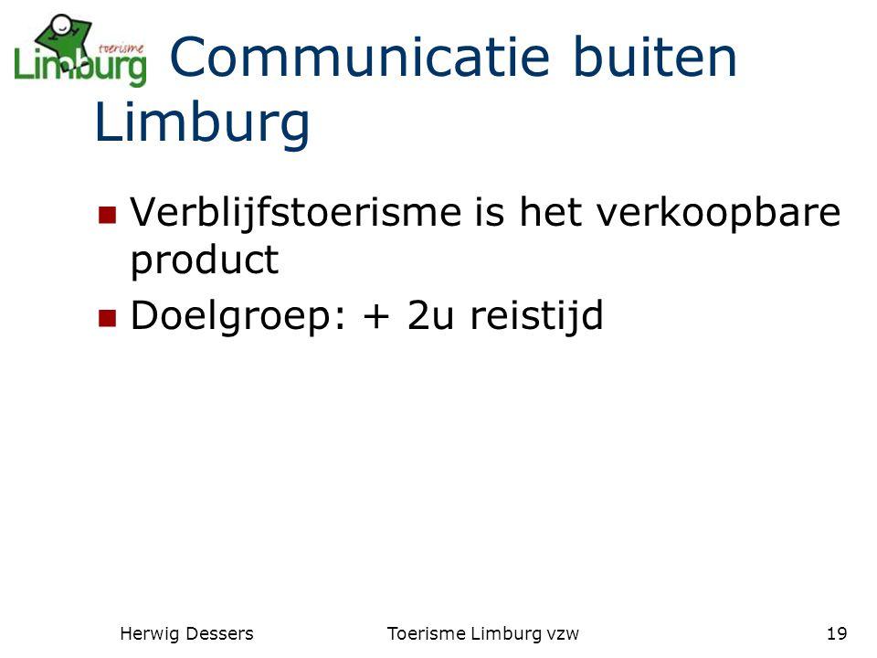 Herwig DessersToerisme Limburg vzw19 Communicatie buiten Limburg Verblijfstoerisme is het verkoopbare product Doelgroep: + 2u reistijd