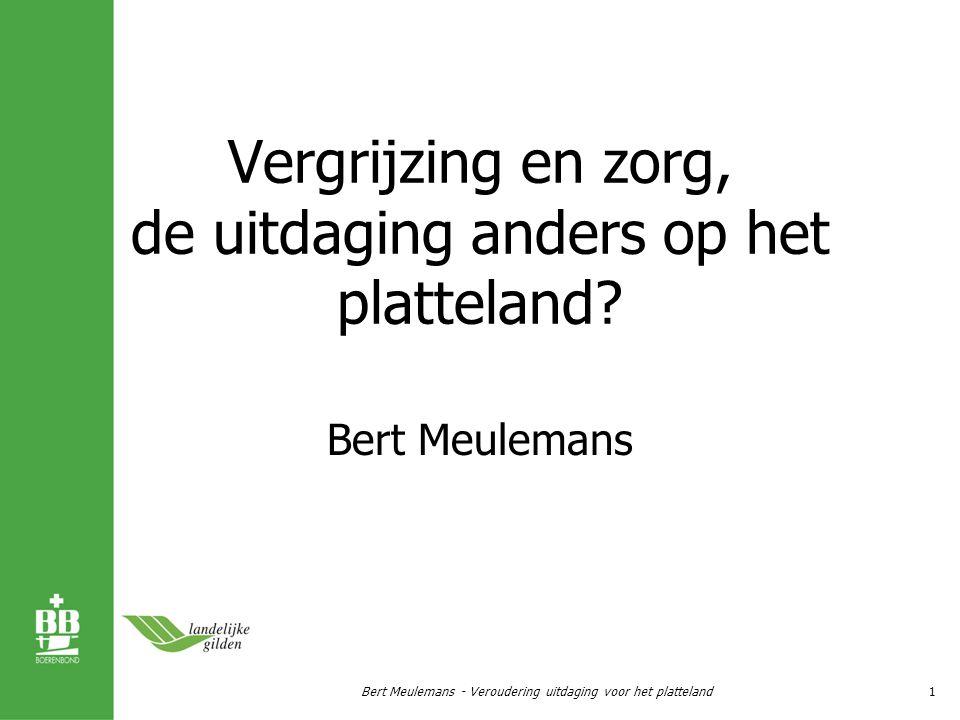 Vergrijzing en zorg, de uitdaging anders op het platteland? Bert Meulemans 1Bert Meulemans - Veroudering uitdaging voor het platteland