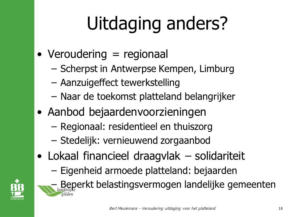 Uitdaging anders? Veroudering = regionaal –Scherpst in Antwerpse Kempen, Limburg –Aanzuigeffect tewerkstelling –Naar de toekomst platteland belangrijk