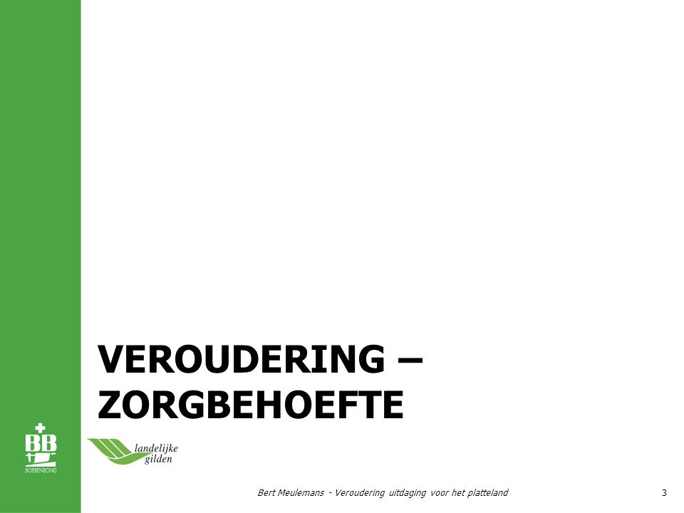 VEROUDERING – ZORGBEHOEFTE Bert Meulemans - Veroudering uitdaging voor het platteland3