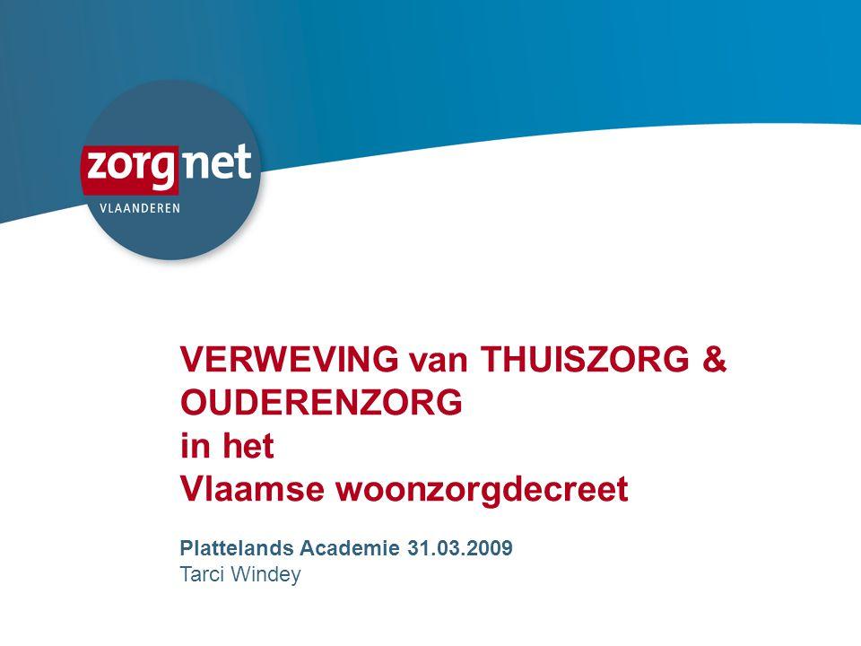 1 VERWEVING van THUISZORG & OUDERENZORG in het Vlaamse woonzorgdecreet Plattelands Academie 31.03.2009 Tarci Windey