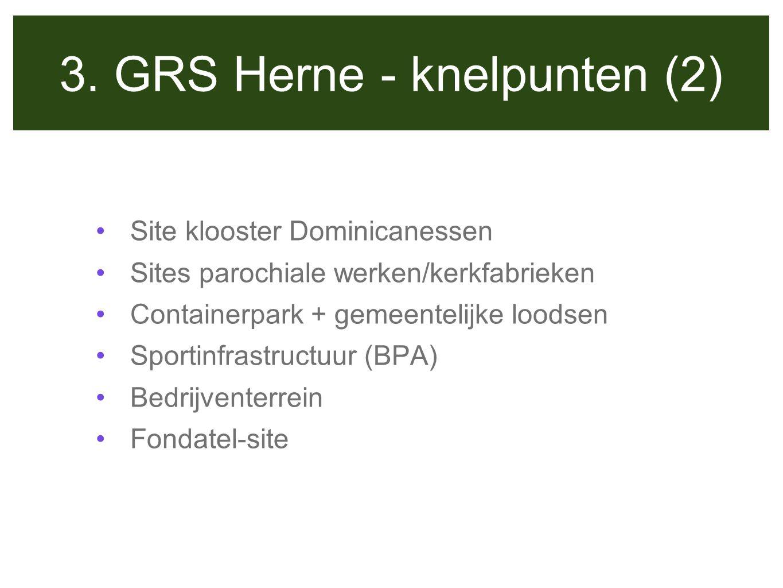 3. GRS Herne - knelpunten (2) Site klooster Dominicanessen Sites parochiale werken/kerkfabrieken Containerpark + gemeentelijke loodsen Sportinfrastruc