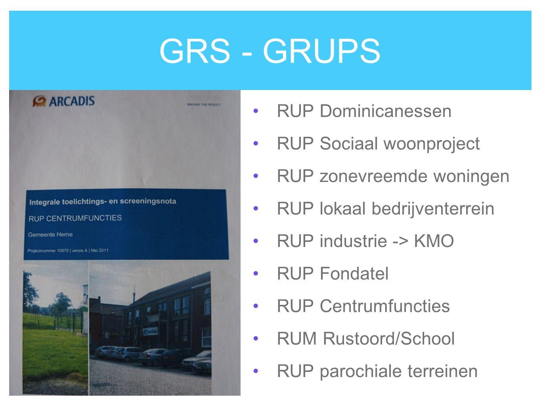 GRS - GRUPS RUP Dominicanessen RUP Sociaal woonproject RUP zonevreemde woningen RUP lokaal bedrijventerrein RUP industrie -> KMO RUP Fondatel RUP Cent