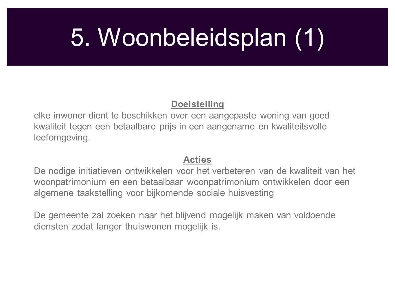 5. Woonbeleidsplan (1) Doelstelling elke inwoner dient te beschikken over een aangepaste woning van goed kwaliteit tegen een betaalbare prijs in een a