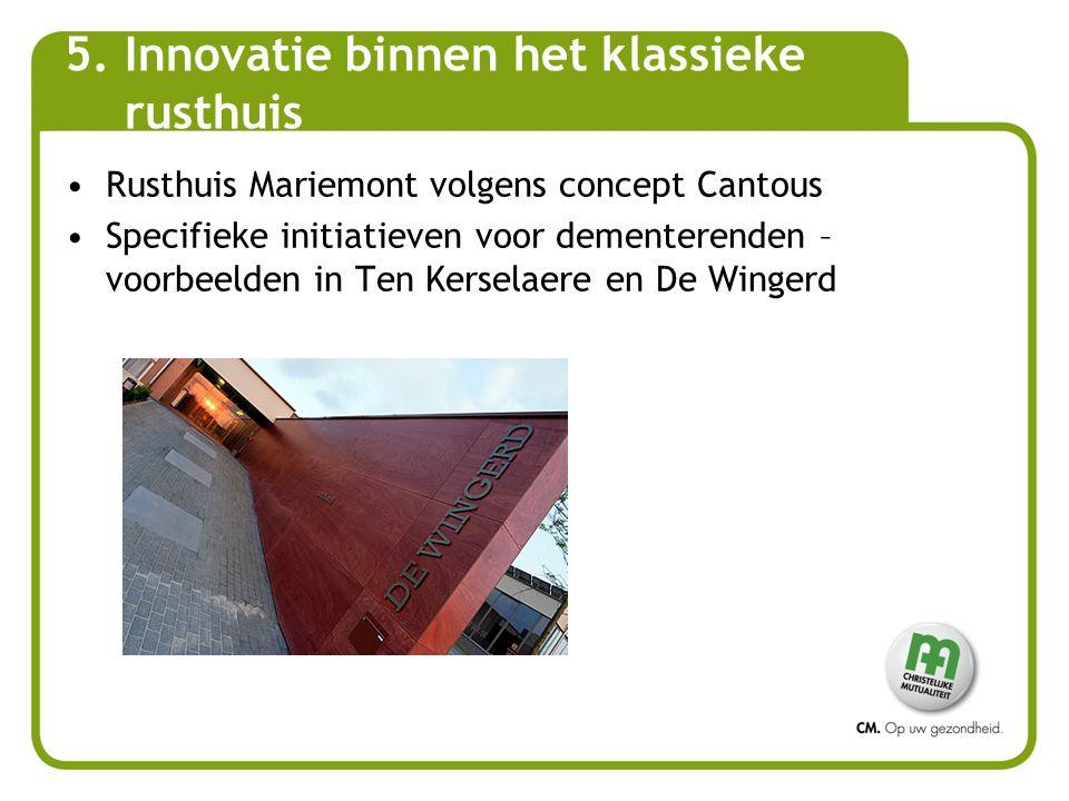 Rusthuis Mariemont volgens concept Cantous Specifieke initiatieven voor dementerenden – voorbeelden in Ten Kerselaere en De Wingerd 5.Innovatie binnen het klassieke rusthuis