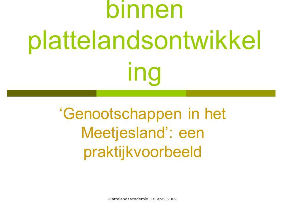 Plattelandsacademie 18 april 2009 Mijn vlakke land: het Meetjesland  13 gemeenten  de streek in het noordwesten van Oost- Vlaanderen, grenzend aan West-Zeeuws- Vlaanderen  een tussengebied  een buitengebied  een stiltegebied  met waardevolle cultuurlandschappen