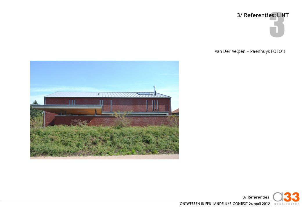 ONTWERPEN IN EEN LANDELIJKE CONTEXT 26 april 2012 3 3/ Referenties: LINT Van Der Velpen - Paenhuys FOTO's 3/ Referenties