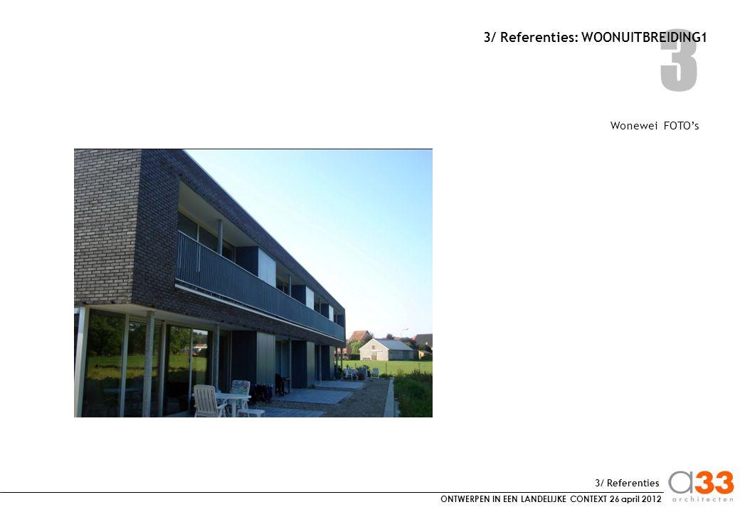 ONTWERPEN IN EEN LANDELIJKE CONTEXT 26 april 2012 3 3/ Referenties: WOONUITBREIDING1 Wonewei FOTO's 3/ Referenties