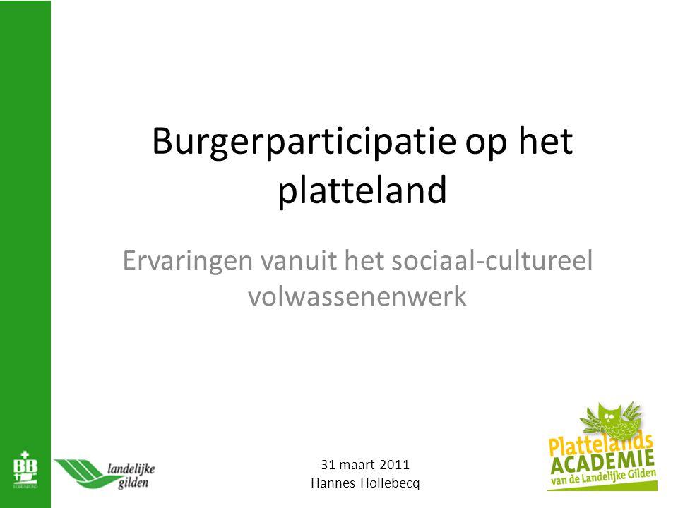 Burgerparticipatie op het platteland Ervaringen vanuit het sociaal-cultureel volwassenenwerk 1 31 maart 2011 Hannes Hollebecq