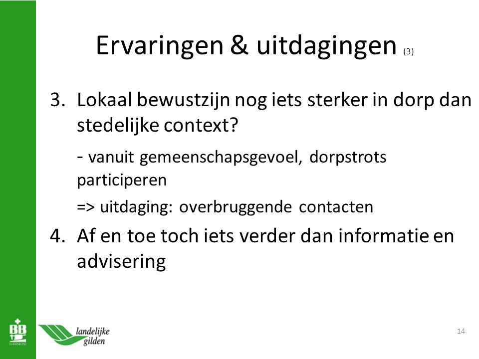 Ervaringen & uitdagingen (3) 3.Lokaal bewustzijn nog iets sterker in dorp dan stedelijke context.