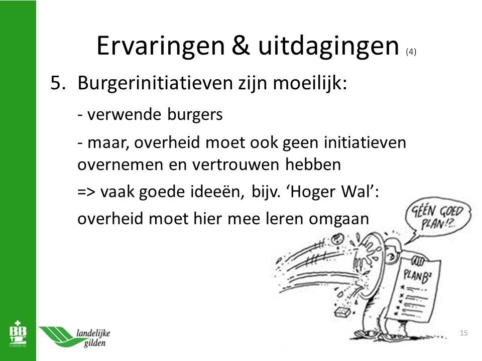 Ervaringen & uitdagingen (4) 5.Burgerinitiatieven zijn moeilijk: - verwende burgers - maar, overheid moet ook geen initiatieven overnemen en vertrouwen hebben => vaak goede ideeën, bijv.