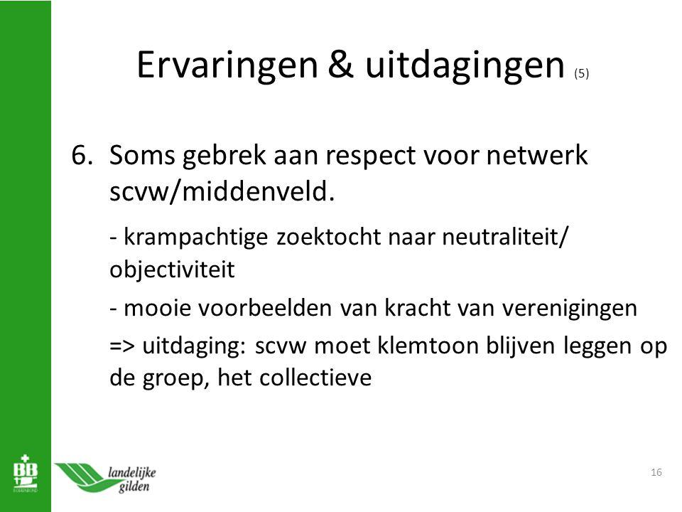 Ervaringen & uitdagingen (5) 6.Soms gebrek aan respect voor netwerk scvw/middenveld.