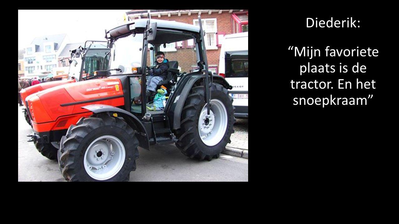 Diederik: Mijn favoriete plaats is de tractor. En het snoepkraam
