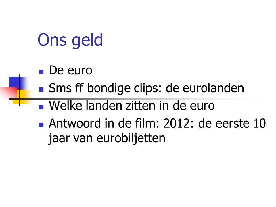 Ons geld De euro Sms ff bondige clips: de eurolanden Welke landen zitten in de euro Antwoord in de film: 2012: de eerste 10 jaar van eurobiljetten