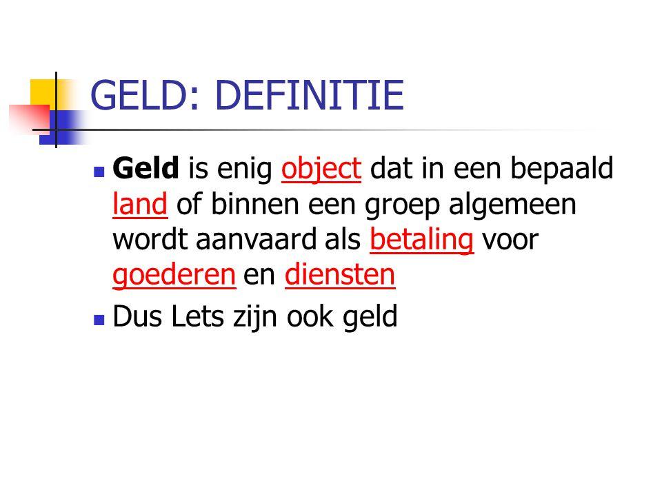 GELD: DEFINITIE Geld is enig object dat in een bepaald land of binnen een groep algemeen wordt aanvaard als betaling voor goederen en dienstenobject l