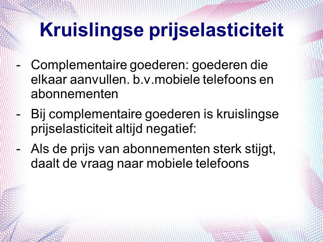 Kruislingse prijselasticiteit -Complementaire goederen: goederen die elkaar aanvullen. b.v.mobiele telefoons en abonnementen -Bij complementaire goede