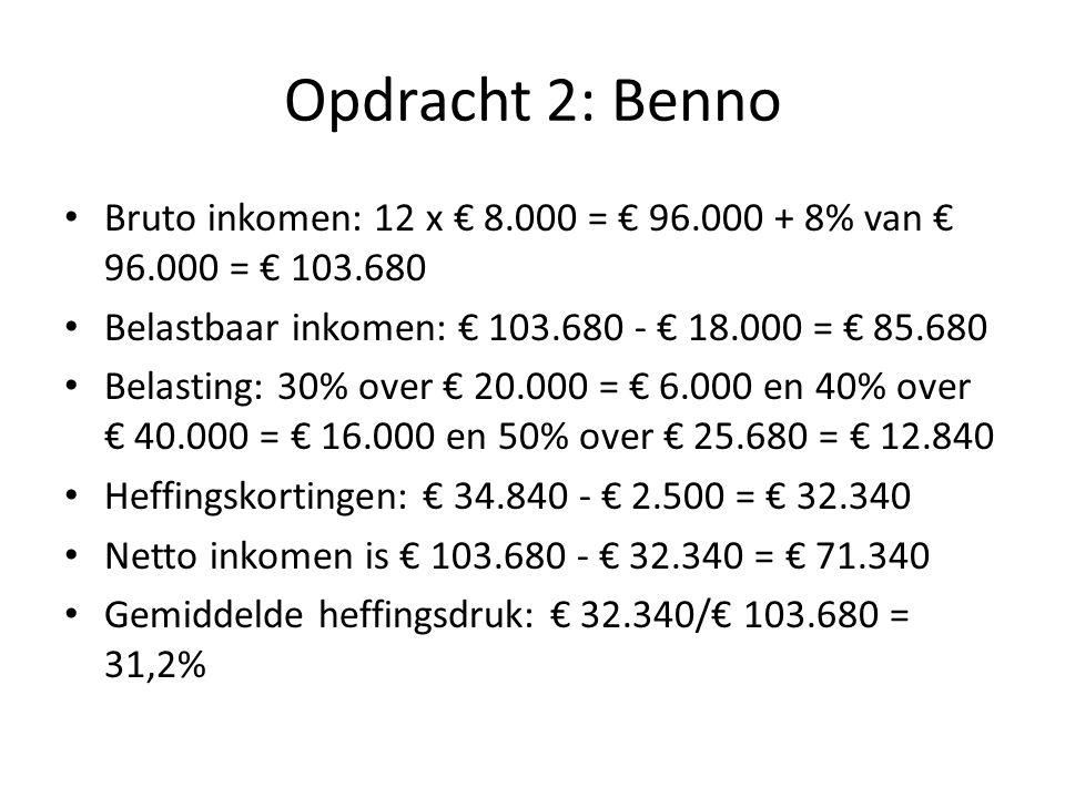 Opdracht 2: Bert Bruto inkomen: 12 x € 4.000 = € 48.000 + 8% van € 48.000 = € 51.840 Belastbaar inkomen € 51.840 – 18.000 = € 33.840 Belasting: 30% over € 20.000 = € 6.000 en 40% over € 13.840 = € 5.536.