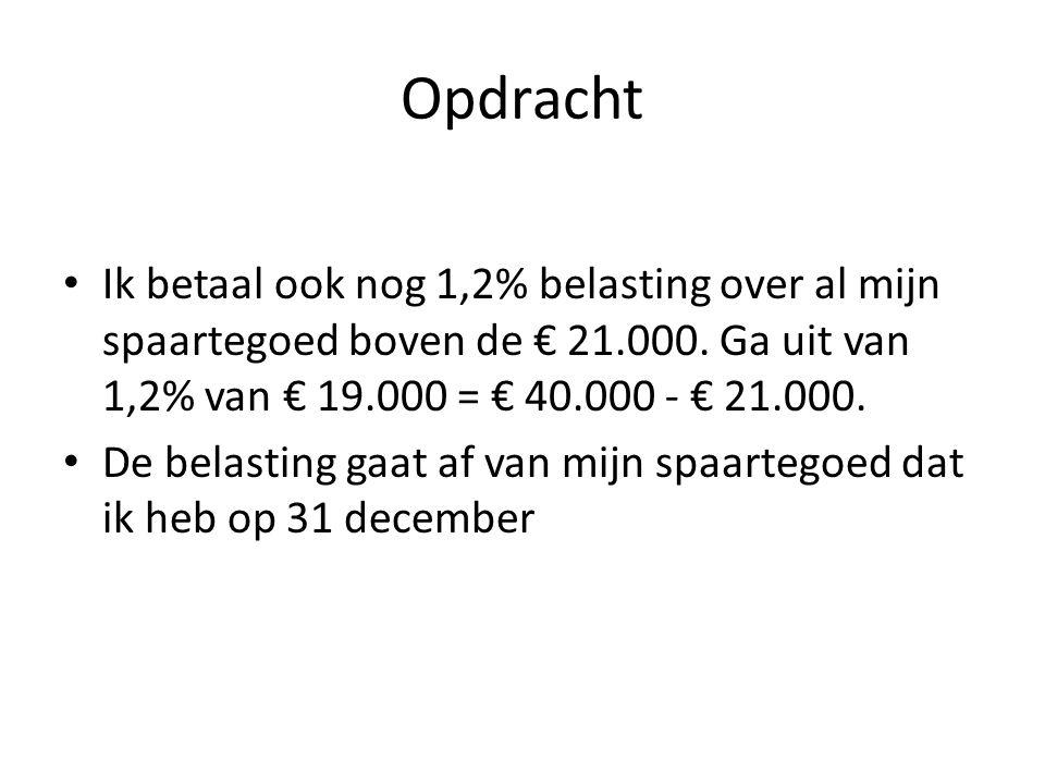 Opdracht Ik heb op 1 januari 2013 € 40.000 aan spaargeld op een spaarrekening staan.