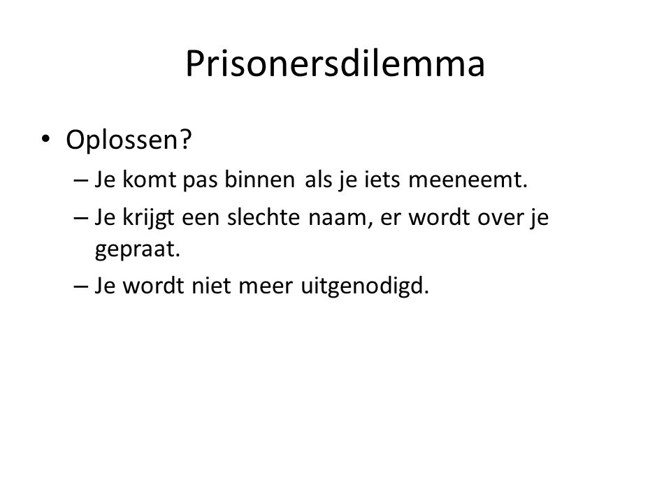 Prisonerdilemma Prisonersdilemma met meerdere partijen: veelpersoonsdilemma.