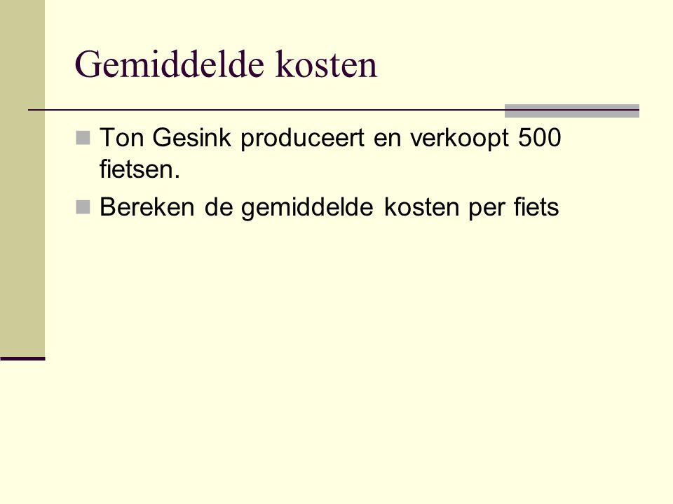 Gemiddelde kosten Ton Gesink produceert en verkoopt 500 fietsen. Bereken de gemiddelde kosten per fiets