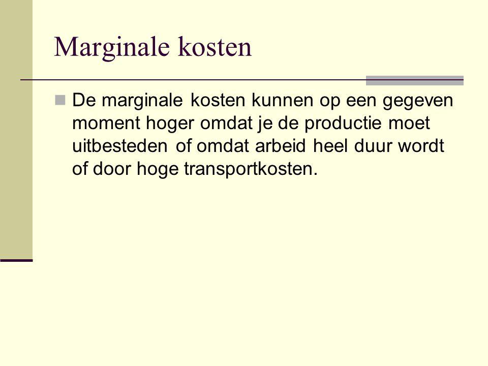 Marginale kosten De marginale kosten kunnen op een gegeven moment hoger omdat je de productie moet uitbesteden of omdat arbeid heel duur wordt of door