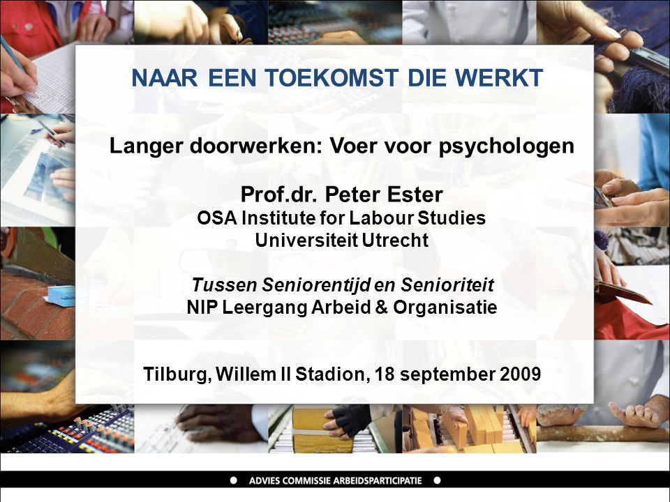 NAAR EEN TOEKOMST DIE WERKT Langer doorwerken: Voer voor psychologen Prof.dr.