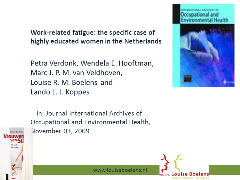 Work-related fatigue: the specific case of highly educated women in the Netherlands Petra Verdonk, Wendela E.