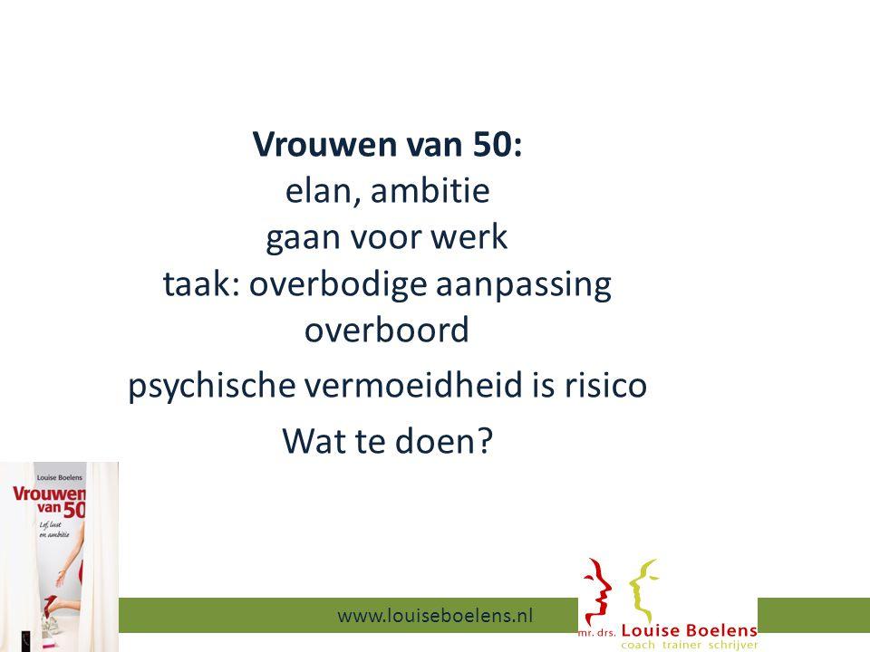 Vrouwen van 50: elan, ambitie gaan voor werk taak: overbodige aanpassing overboord psychische vermoeidheid is risico Wat te doen.