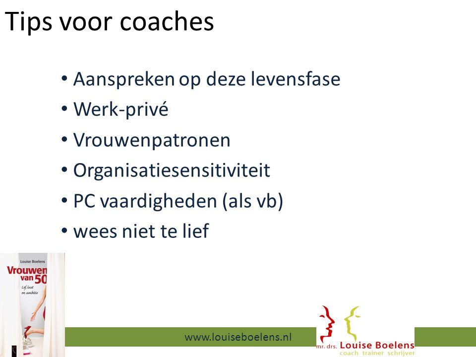 Tips voor coaches Aanspreken op deze levensfase Werk-privé Vrouwenpatronen Organisatiesensitiviteit PC vaardigheden (als vb) wees niet te lief 13-9-2014 www.louiseboelens.nl