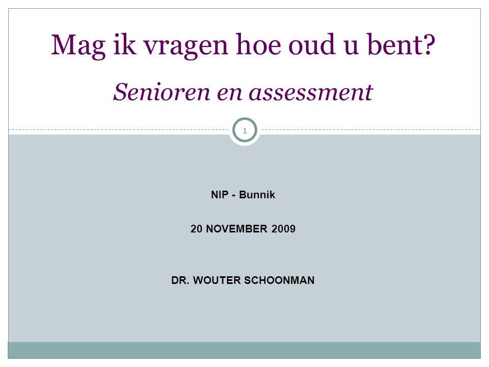 1 Mag ik vragen hoe oud u bent. Senioren en assessment NIP - Bunnik 20 NOVEMBER 2009 DR.