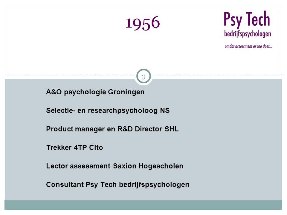 3 A&O psychologie Groningen Selectie- en researchpsycholoog NS Product manager en R&D Director SHL Trekker 4TP Cito Lector assessment Saxion Hogescholen Consultant Psy Tech bedrijfspsychologen 1956
